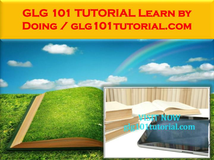 GLG 101 TUTORIAL Learn by Doing / glg101tutorial.com