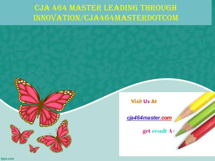 Cja 464 master leading through innovation cja464masterdotcom