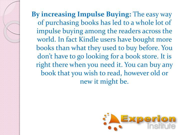 By increasing Impulse Buying: