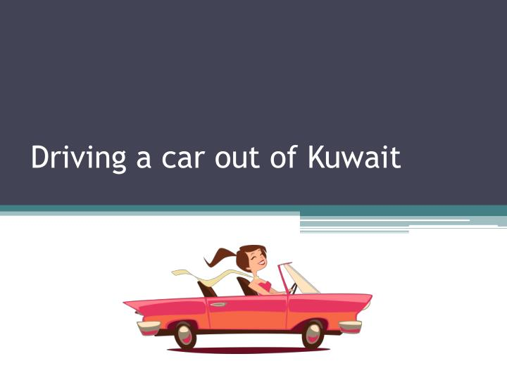 Driving a car out of Kuwait