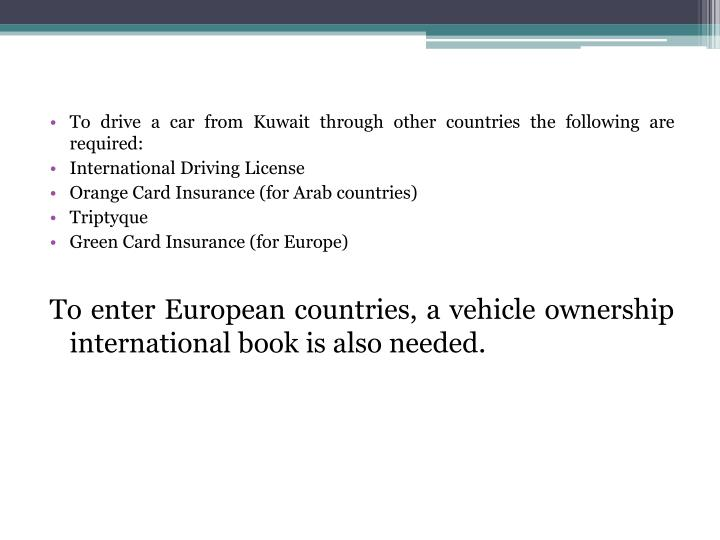 To drive a car from Kuwait through other countries the following are required:
