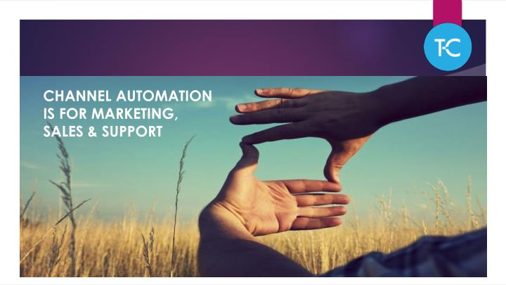 Channel automation is for marketing sales support