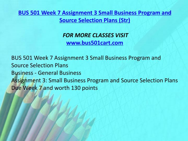 BUS 501 Week 7 Assignment 3 Small Business Program and Source Selection Plans (
