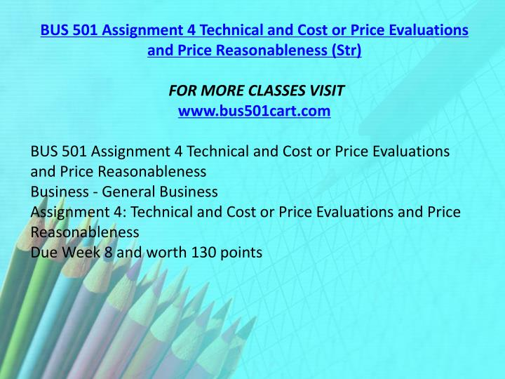 BUS 501 Assignment 4 Technical and Cost or Price Evaluations and Price Reasonableness (