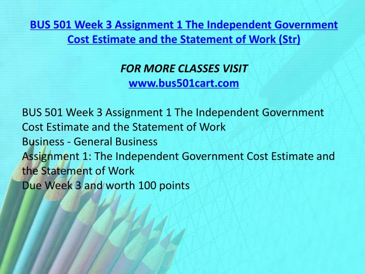BUS 501 Week 3 Assignment 1 The Independent Government Cost Estimate and the Statement of Work (