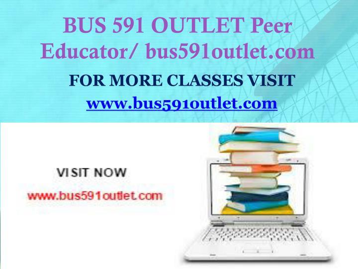 BUS 591 OUTLET Peer Educator/ bus591outlet.com