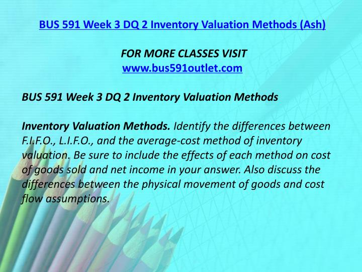 BUS 591 Week 3 DQ 2 Inventory Valuation Methods (Ash