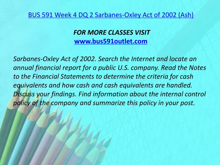 BUS 591 Week 4 DQ 2 Sarbanes-Oxley Act of 2002 (Ash