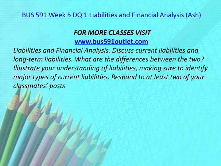 BUS 591 Week 5 DQ 1 Liabilities and Financial Analysis (Ash