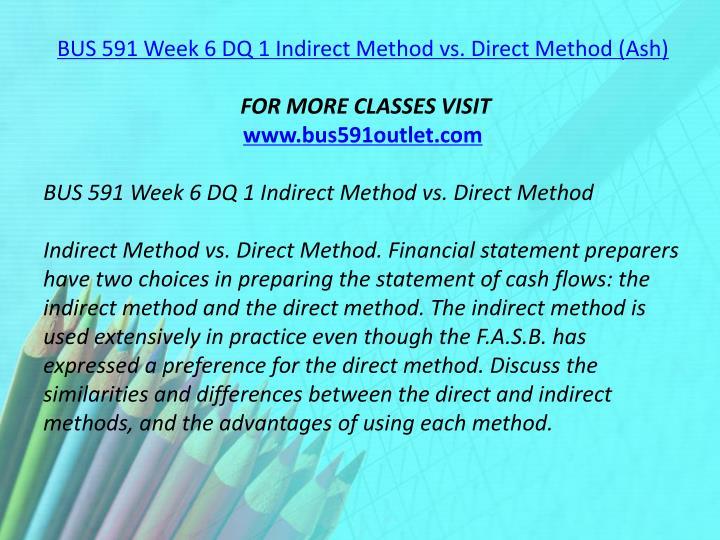 BUS 591 Week 6 DQ 1 Indirect Method vs. Direct Method (Ash