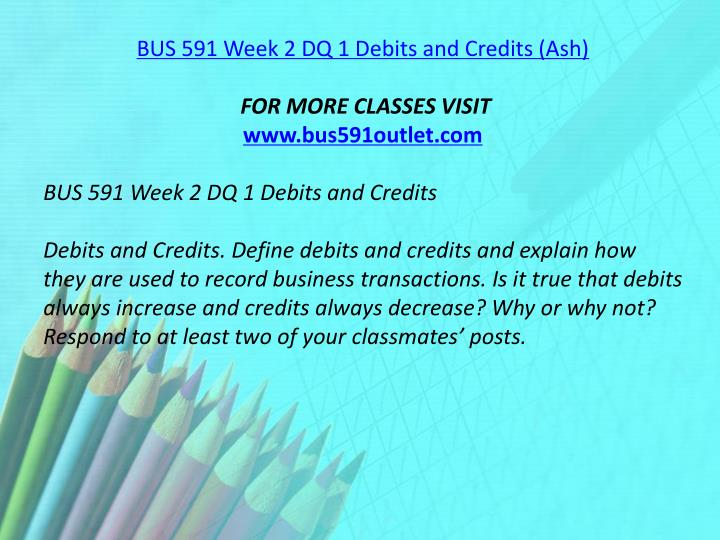 BUS 591 Week 2 DQ 1 Debits and Credits (Ash