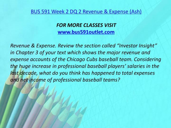 BUS 591 Week 2 DQ 2 Revenue & Expense (Ash