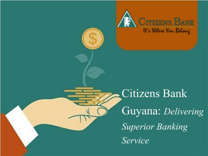PPT Citizens Bank Guyana Delivering Superior Banking