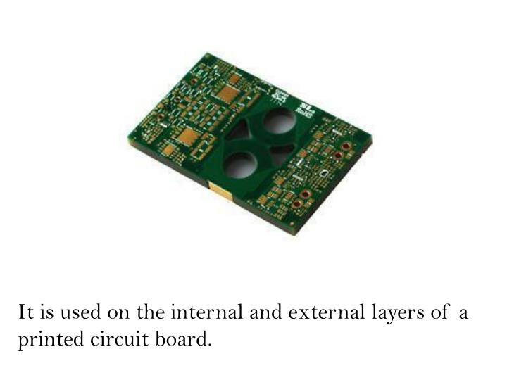 It is used on the internal and external layers of a printed circuit board.