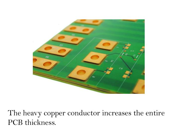The heavy copper conductor increases the entire PCB thickness.