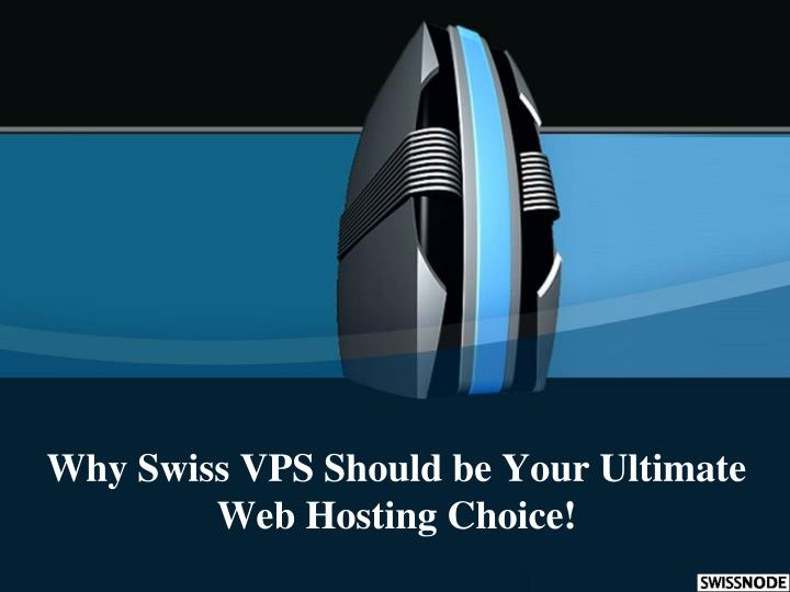 why swiss vps should be your ultimate web hosting choice