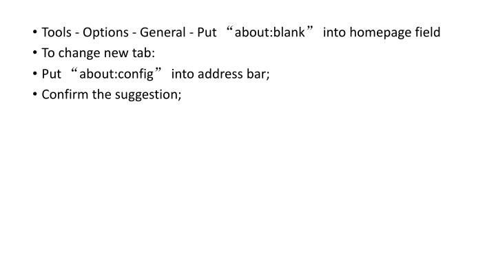 """Tools - Options - General - Put """"about:blank"""" into homepage field"""
