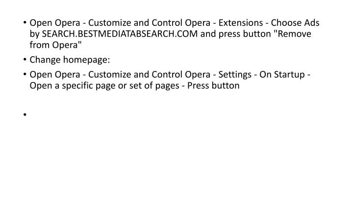 "Open Opera - Customize and Control Opera - Extensions - Choose Ads by SEARCH.BESTMEDIATABSEARCH.COM and press button ""Remove from Opera"""