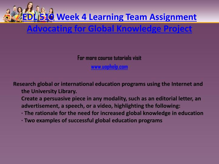 EDL 510 Week 4 Learning Team Assignment Advocating for Global Knowledge