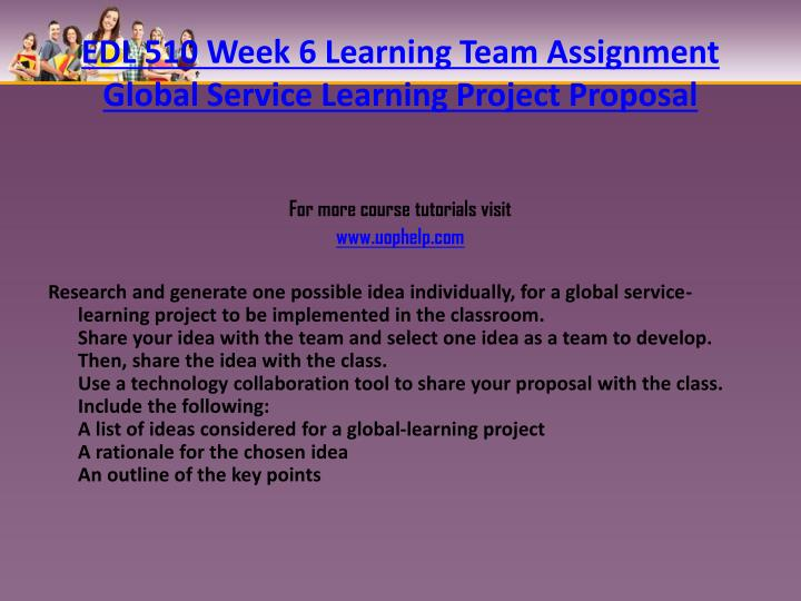 EDL 510 Week 6 Learning Team Assignment Global Service Learning Project
