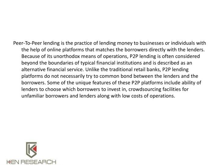 Peer-To-Peer lending is the practice of lending money to businesses or individuals with the help of ...