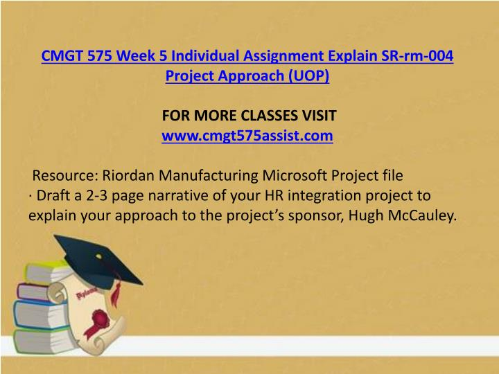 CMGT 575 Week 5 Individual Assignment Explain SR-rm-004 Project Approach (UOP)
