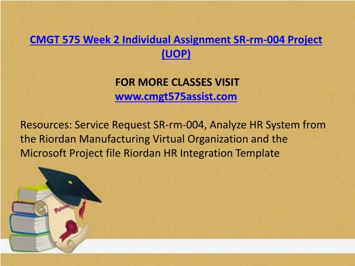 CMGT 575 Week 2 Individual Assignment SR-rm-004 Project (UOP)