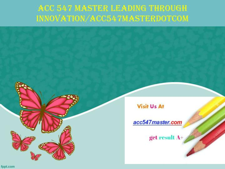 Acc 547 master leading through innovation acc547masterdotcom