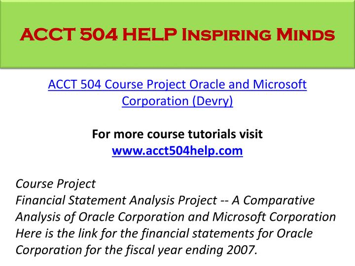 financial statement analysis comparative analysis of oracle corporation and microsoft corporation Acct 504 entire course  comparative analysis of oracle corporation and microsoft corporation here is the link for the financial statements for oracle corporation.