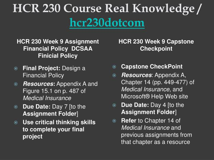 hcr 230 week 9 final project part a design a financial policy Snaptutorial provides hcr 230 final exam guides we offer hcr 230 final exam answers, hcr 230 week 1,2,3 discuss how participation contracts represent financial.