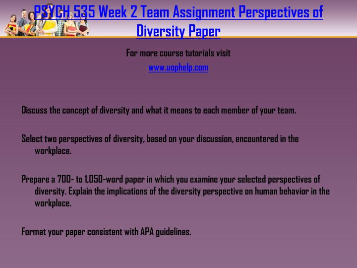 PSYCH 535 Week 2 Team Assignment Perspectives of Diversity Paper
