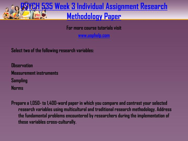 PSYCH 535 Week 3 Individual Assignment Research Methodology Paper