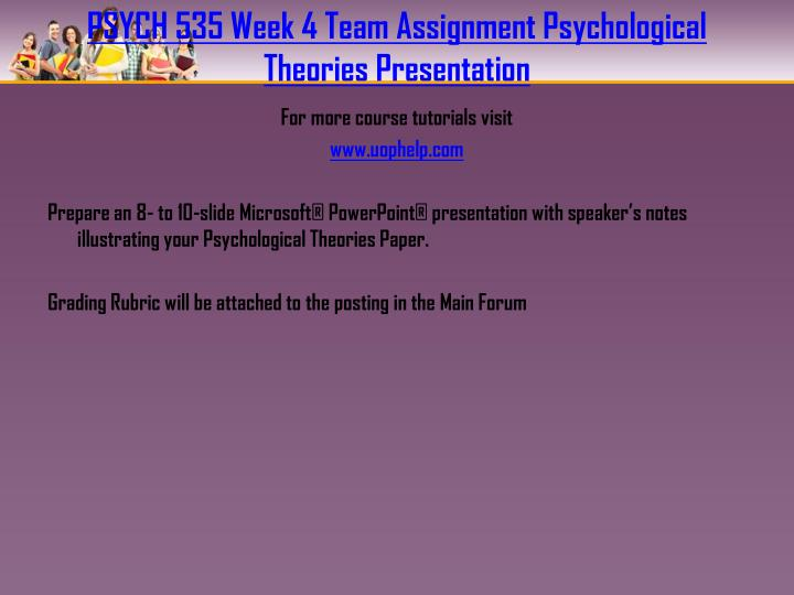 PSYCH 535 Week 4 Team Assignment Psychological Theories Presentation