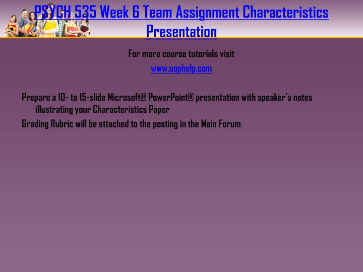 PSYCH 535 Week 6 Team Assignment Characteristics Presentation