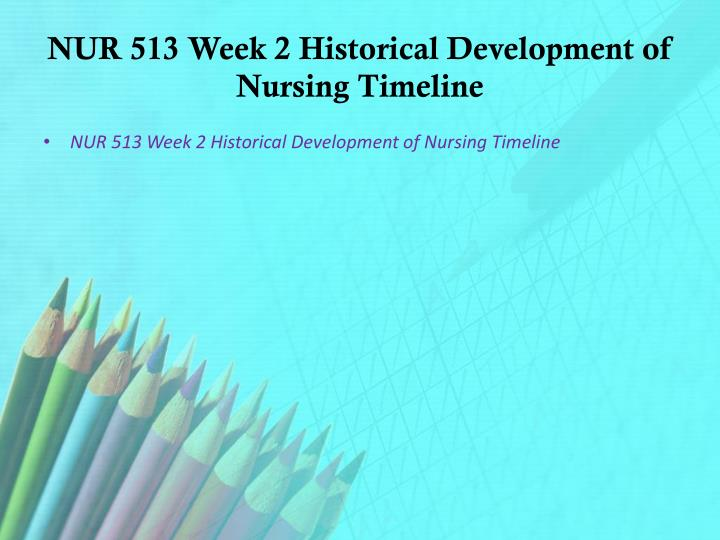NUR 513 Week 2 Historical Development of Nursing Timeline