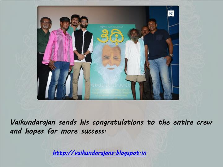 Vaikundarajan sends his congratulations to the entire crew and hopes for more success.