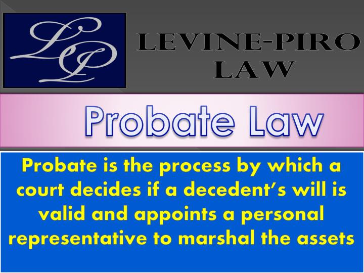 Probate is the process by which a court decides if a decedent's will is valid and appoints a personal representative to marshal the assets