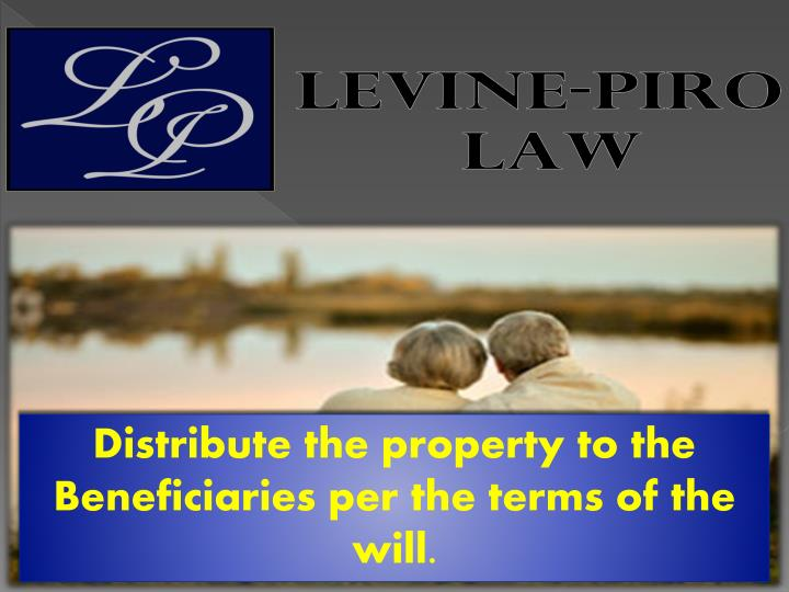 Distribute the property to the Beneficiaries per the terms of the will.
