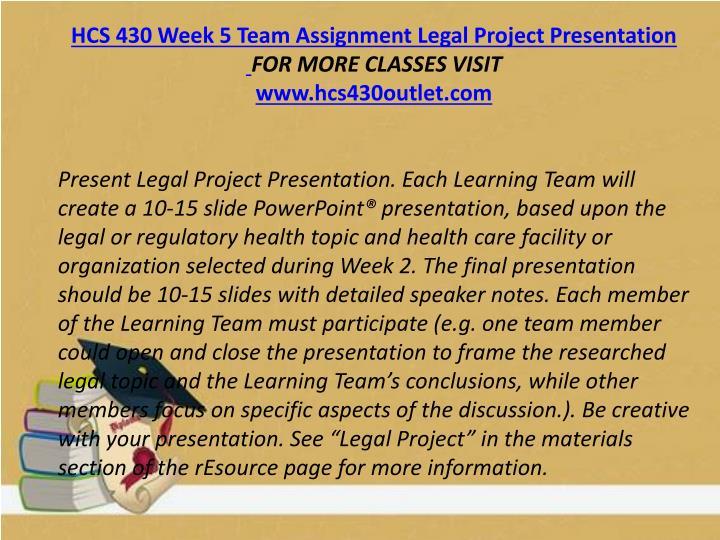 HCS 430 Week 5 Team Assignment Legal Project Presentation