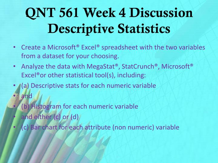 QNT 561 Week 4 Discussion Descriptive Statistics