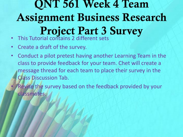 QNT 561 Week 4 Team Assignment Business Research Project Part 3 Survey