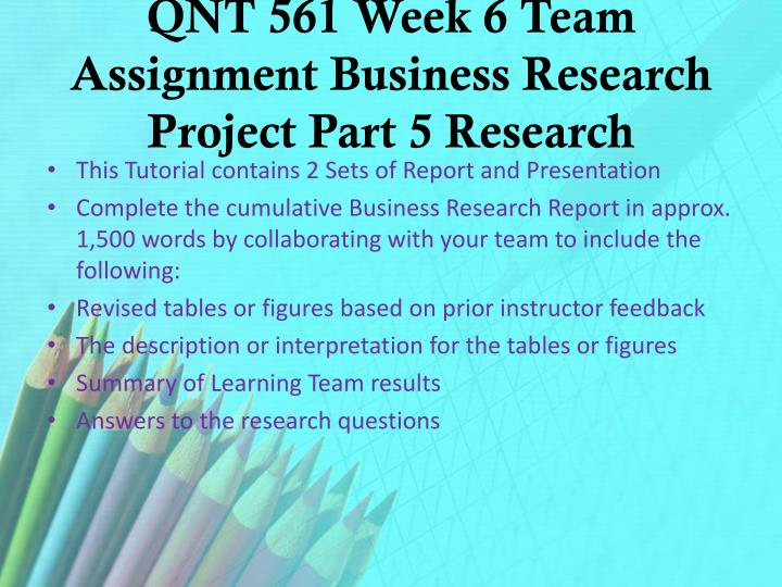 QNT 561 Week 6 Team Assignment Business Research Project Part 5