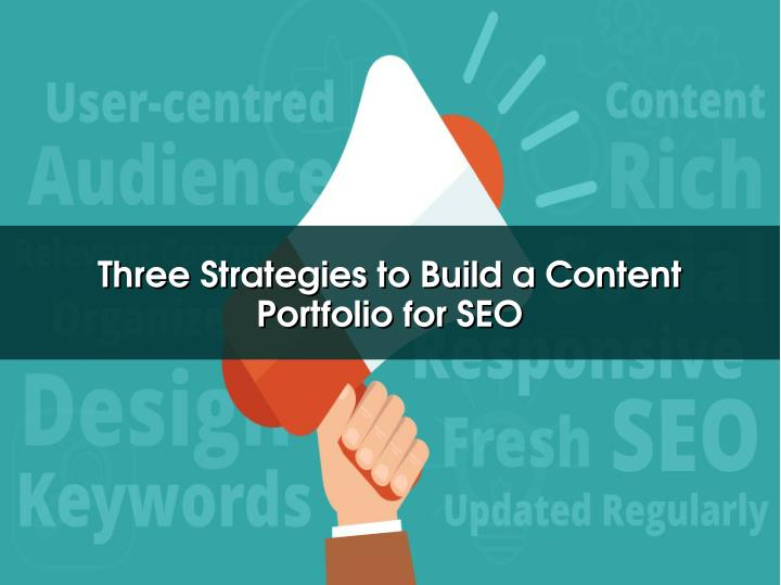 Three Strategies to Build a Content