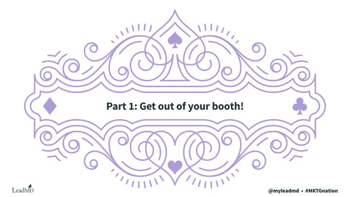 Part 1: Get out of your booth!