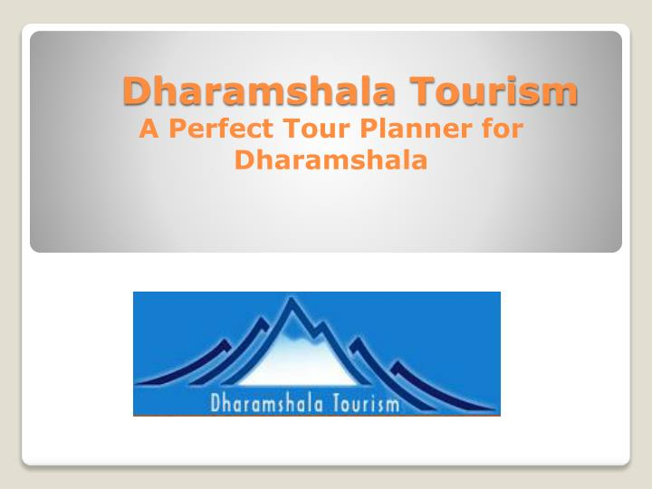 Dharamshala tourism a perfect tour planner for dharamshala