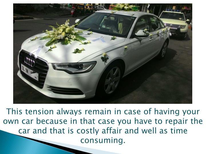 This tension always remain in case of having your own car because in that case you have to repair th...