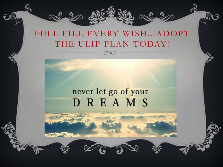 Full fill every wish adopt the ulip plan today