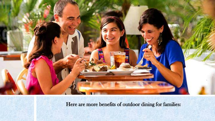 Here are more benefits of outdoor dining for families: