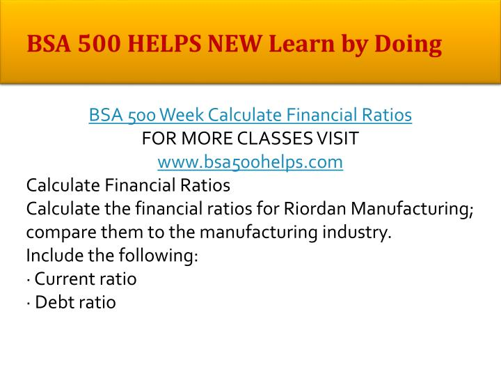 calculate the financial ratios for riordan manufacturing and compare them to the manufacturing indus Read this essay on bsa 500 helps new learn by doing/ bsa500helpscom come calculate financial ratios for riordan manufacturing compare them to.
