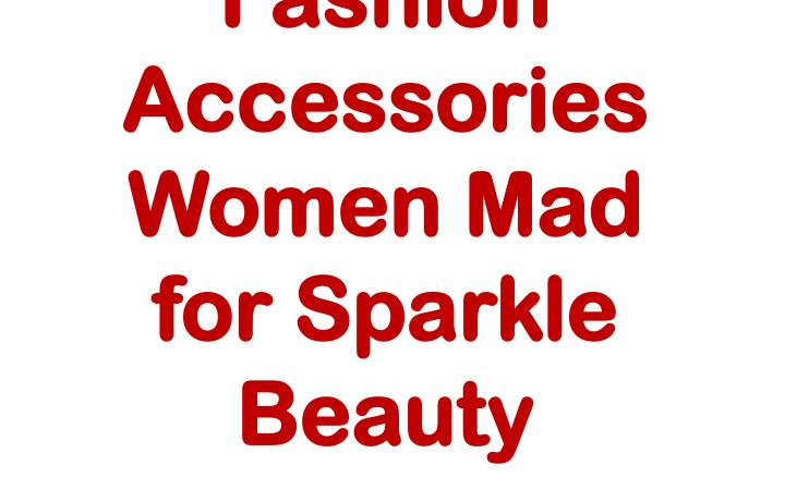 Fashion Accessories Women Mad for Sparkle Beauty